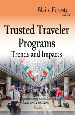 Trusted Traveler Programs: Trends and Impacts